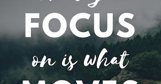 What You Focus On Is What Moves