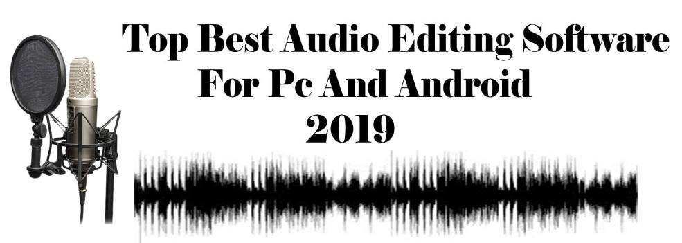Top Best audio editing software for pc and android 2019