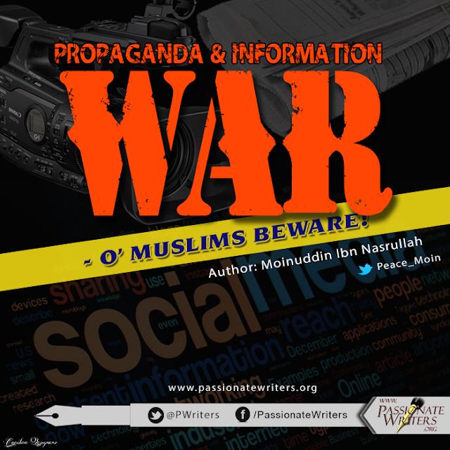 Passionate Writers | Propaganda & Information War - O Muslims Beware | By Moinuddin Ibn Nasrullah