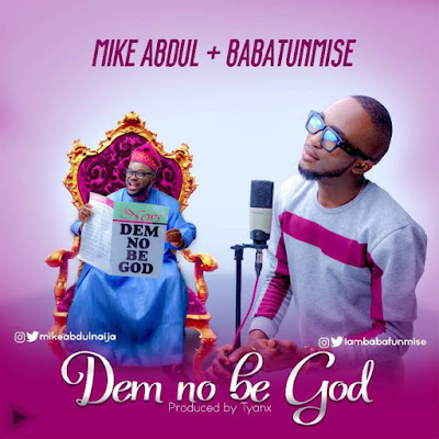"GOSPEL LYYRICS: Mike Abdul - ""Dem No Be God"" Ft. Babatunmise"