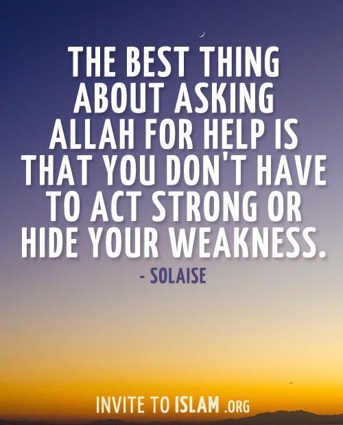 Allah Quotes - The Best Thing about asking Allah for help is that you