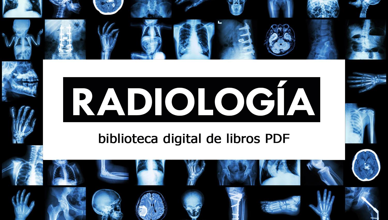 Radiología: biblioteca digital de 20 libros PDF | Oye Juanjo!
