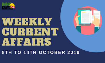 Weekly Current Affairs 8th To 14th October 2019