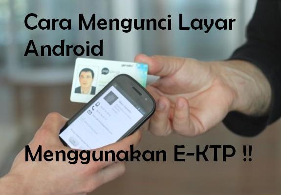 Berbagai acara dilakukan banyak orang memakai ponsel cerdas Cara Canggih Mengunci Layar Android Dengan E-KTP