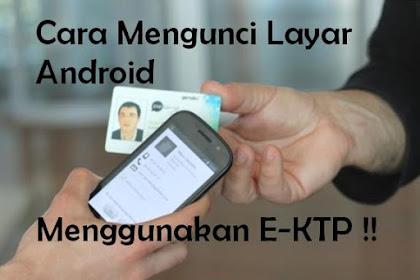 Cara Canggih Mengunci Layar Android Dengan E-Ktp