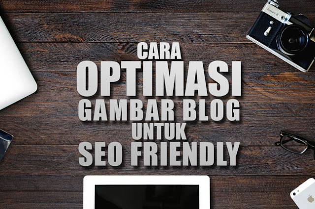 Optimasi Gambar Blog Untuk SEO Friendly
