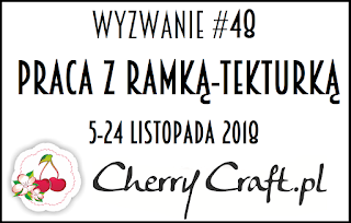 http://cherrycraftpl.blogspot.com/2018/11/wyzwanie-48-praca-z-ramka-tekturka.html