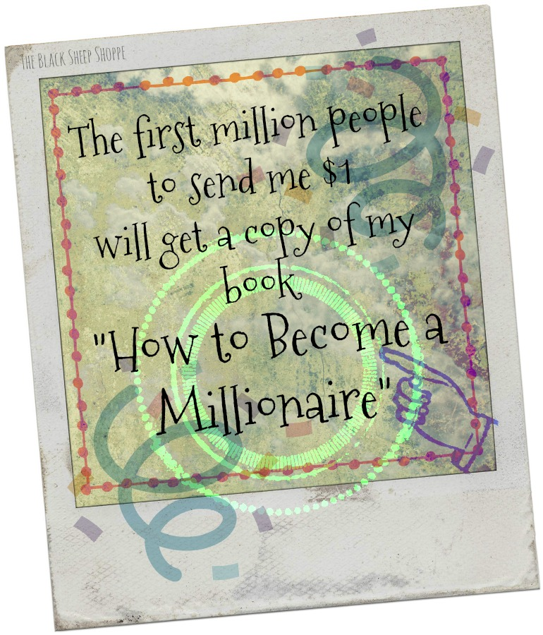 """The first million people to send me $1 will get a copy of my book """"How to Become a Millionaire""""."""
