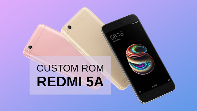 Daftar Custom ROM Terbaik untuk Xiaomi Redmi 5A (Riva)