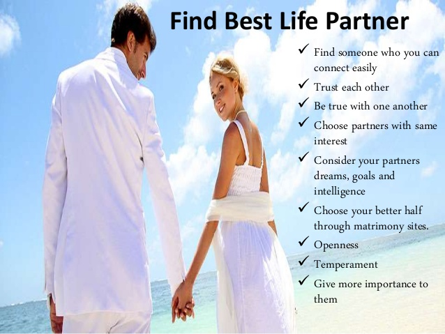find life partner Why finding a life partner isn't that simple why operant conditioning can make dating tough--and what to do about it posted apr 17, 2013.