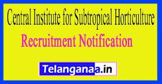 Central Institute for Subtropical Horticulture CISH Recruitment Notification 2017