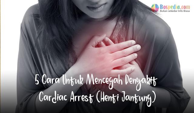 5 Cara Untuk Mencegah Penyakit Cardiac Arrest (Henti Jantung)