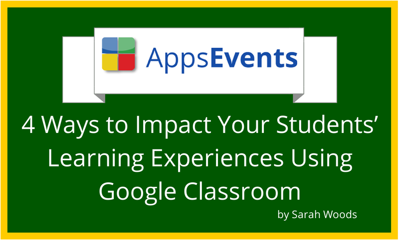 4 Ways to Impact Your Students' Learning Experiences Using Google Classroom