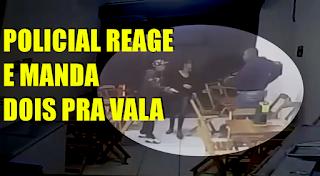 [VÍDEO] POLICIAL REAGE E SENTA O AÇO EM DOIS LADRÕES