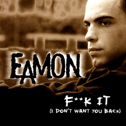 Eamon Fuck It Dont Want You Back 30