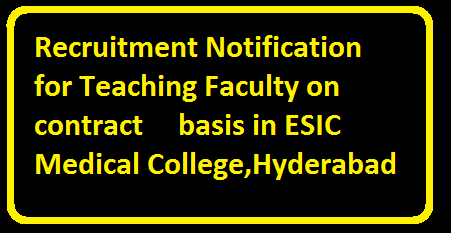 Recruitment for Teaching Faculty on contract basis in ESIC Medical College,Hyderabad|Employees State Insurance Corporation(ESIC) /2016/04/recruitment-notification-for-teaching-faculty-esic-medical-college.html