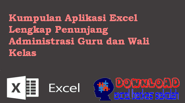 Kumpulan Aplikasi Excel Lengkap Penunjang Administrasi Guru dan Wali Kelas
