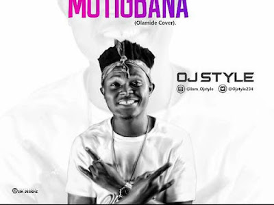 DOWNLOAD MP3: Ojstyle - Motigbana (Olamide Cover) | @Ojstyle234