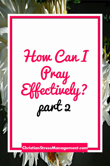 How Can I Pray Effectively Part 2