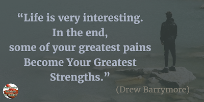 "Quotes About Strength And Motivational Words For Hard Times: ""Life is very interesting. In the end, some of your greatest pains become your greatest strengths."" - Drew Barrymore"
