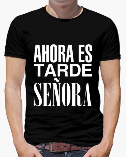 https://www.latostadora.com/ciropedefreza/camiseta_ahora_es_tarde_senora_-__letras_blancas/1081992
