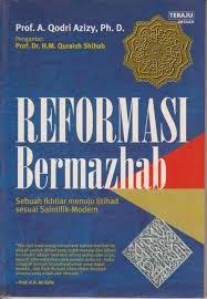 Reformasi Bermazhab Sebuah Lkktiar Menuju Ijtihab Sesuai Saintifik -modern