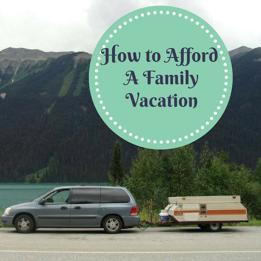 How to Afford a Family Vacation