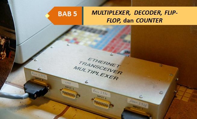 SISTEM KOMPUTER : MULTIPLEXER, DECODER, FLIP-FLOP, dan COUNTER