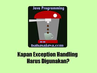 kapan exception handling digunakan pada Java