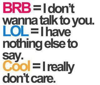 LOL TROLL PICS: true meaning of brb,lol and cool :P