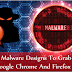 New Malware Designs To Grab Data From Google Chrome And Firefox Browser