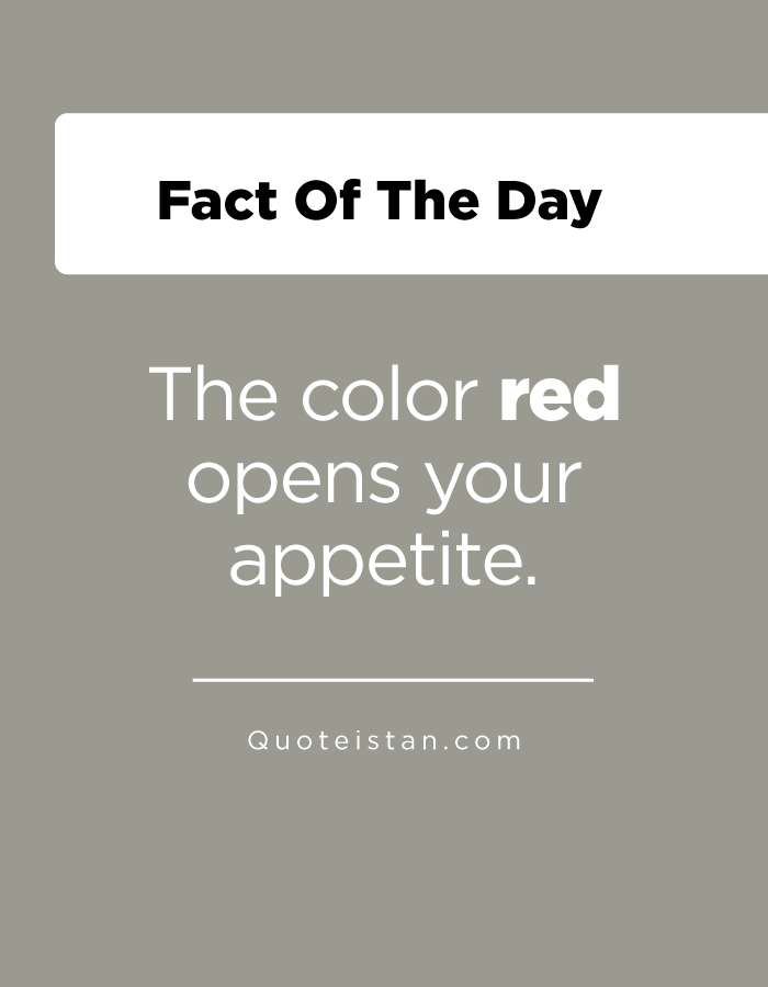 The color red opens your appetite.