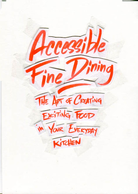Accessible Fine Dining - The Art of Creating Exciting Food in Your Everyday Kitchen by Noam Kostucki with Quentin Villers