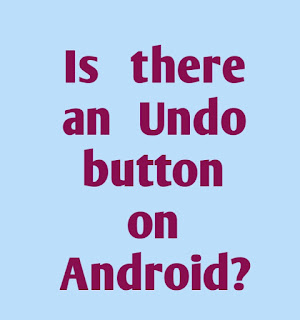 Is there an Undo button on Android?