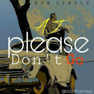 Music: A.j - Please Don't Go (@Od_Dharrmiey)