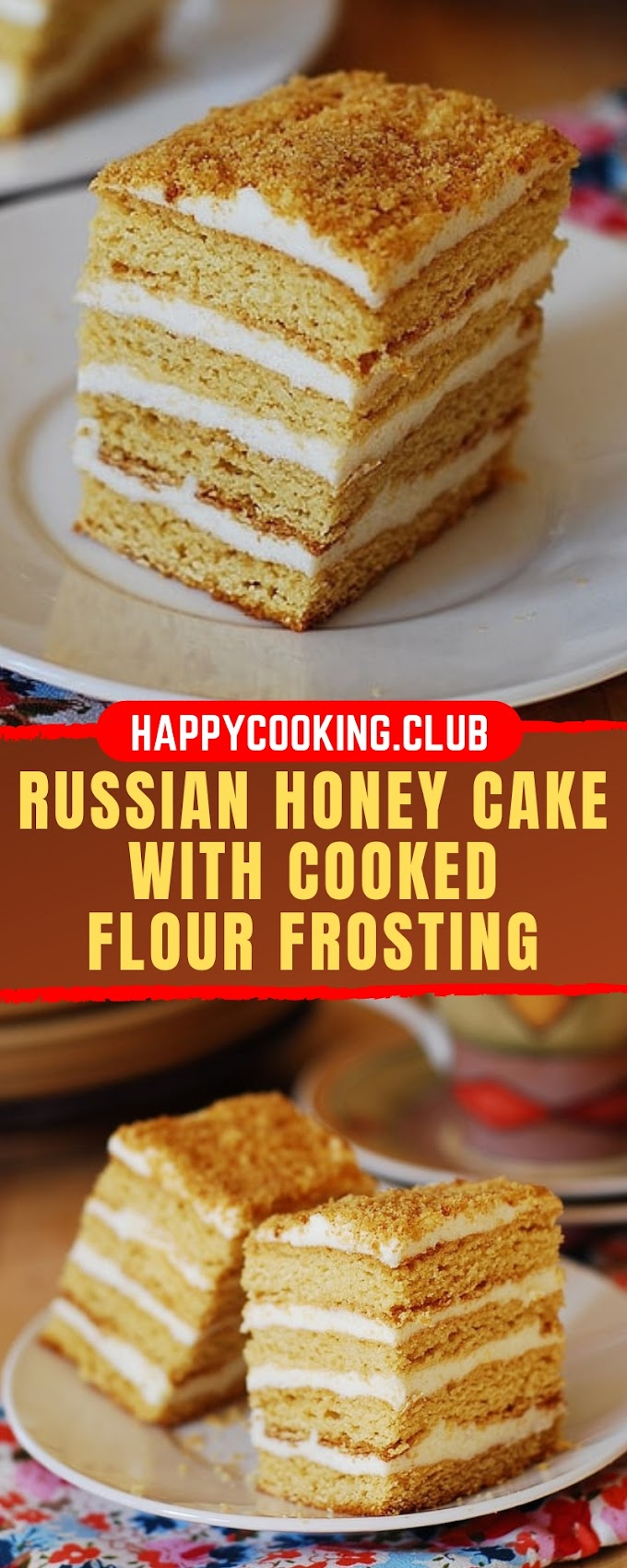 RUSSIAN HONEY CAKE WITH COOKED FLOUR FROSTING-Medovik