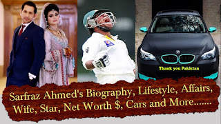 Sarfraz Ahmed's Biography, Lifestyle, Family, Age, Affairs, Wife, Star, Net Worth, Cars and More