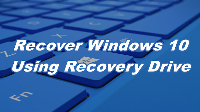 Recover windows 10 using recovery drive