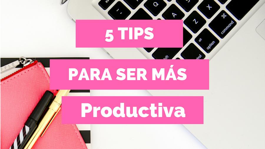 5 tips para ser mas productiva
