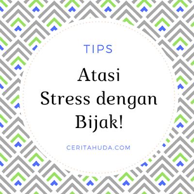 Tips Atasi Stress dengan Bijak!