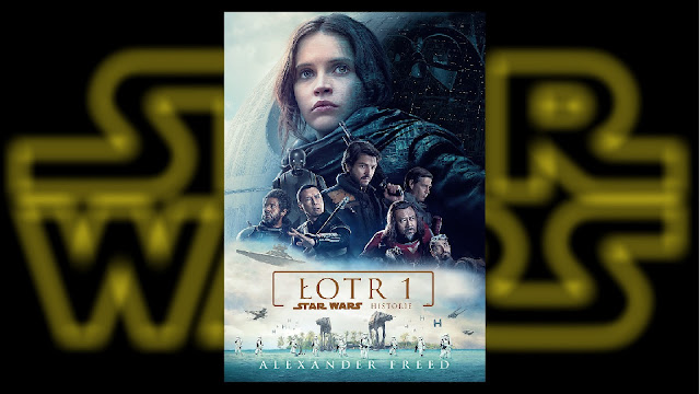 Zapowiedź książki Łotr 1. Star Wars - Historie Alexandra Freeda!