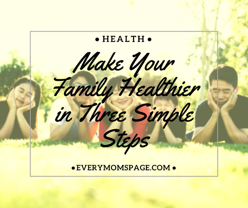 Make Your Family Healthier in Three Simple Steps