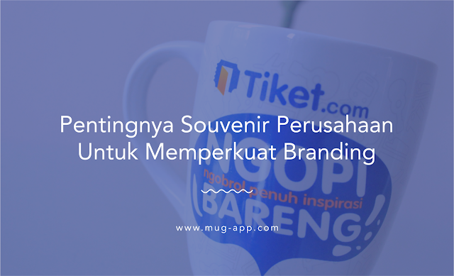Pentingnya Souvenir Perusahaan Untuk Memperkuat Branding