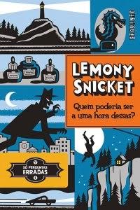 [Resenha] Quem poderia ser uma hora dessas? - Lemony Snicket