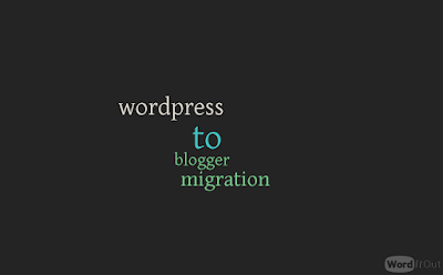 Migrate From Wordpress To BloggerLets Check it out
