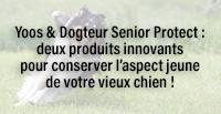 Yoos & Dogteur Senior Protect : deux produits innovants pour conserver l'aspect jeune de votre vieux chien !