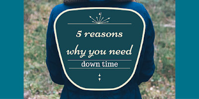 http://mom2momed.blogspot.com/2016/10/5-reasonswhy-you-need-downtime.html