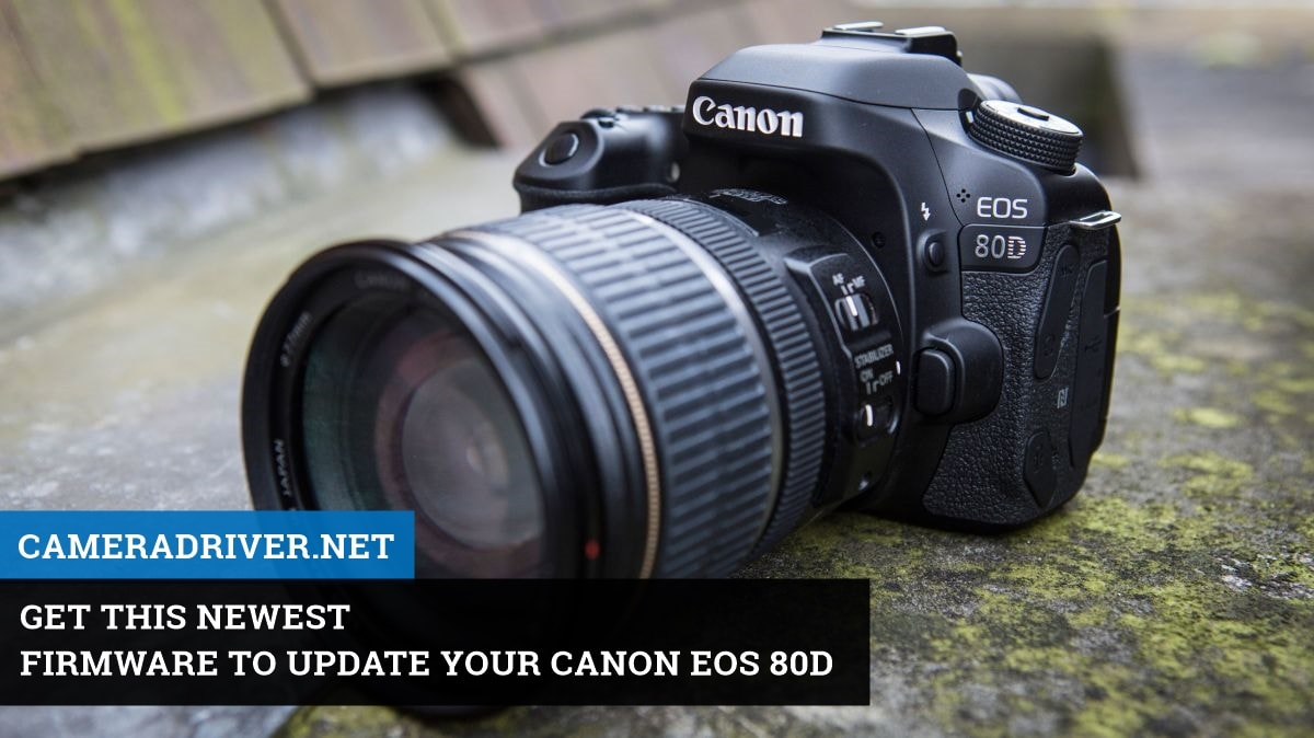 Get this Newest Firmware to update your Canon EOS 80D