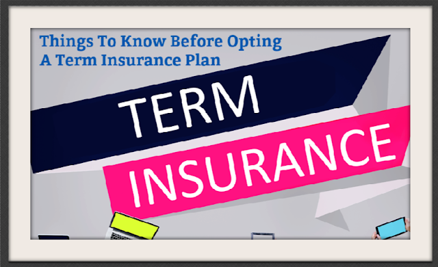 Things To Know Before Opting A Term Insurance Plan