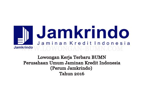 Lowongan Kerja Terbaru BUMN Perusahaan Umum Jaminan Kredit Indonesia – Perum Jamkrindo Tahun 2016